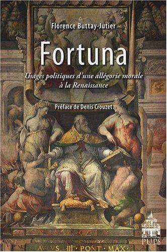 Fortuna : Usages politiques d'une allgorie morale  la Renaissance