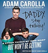 Daddy, Stop Talking! CD: And Other Things My Kids Want But Won't Be Getting by Adam Carolla (2015-06-16)