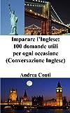 Scarica Libro Imparare L inglese 100 Domande Utili Per Ogni Occasione (PDF,EPUB,MOBI) Online Italiano Gratis