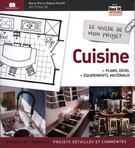 Le guide de mon projet cuisine : Plans, devis, quipements & matriaux