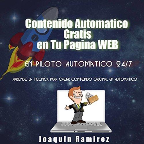 Como Crear Contenido Gratis en Piloto Automatico Para tu Pagina de Internet por Joaquin Ramirez