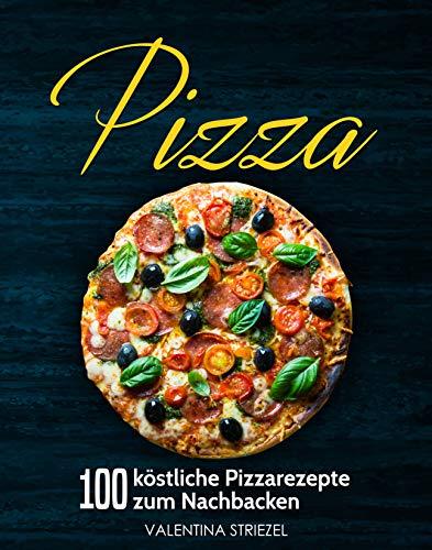 Pizza: 100 köstliche Pizzarezepte zum Nachbacken (Schwarzes Hawaii-fall)