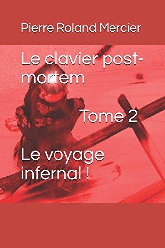 Le clavier post-mortem - Tome 2 - Le voyage infernal ! par Pierre Roland Mercier