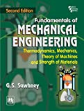 Fundamentals of Mechanical Engineering: Thermodynamics,Mechanics, Theory of Machines and Strength of Materials, 2nd ed.