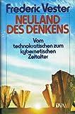 Frederic Vester - NEULAND DES DENKENS. Vom technokratischen zum kybernetischen Zeitalter