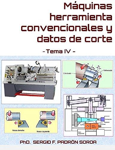 Máquinas herramienta convencionales y datos de corte: Tema IV