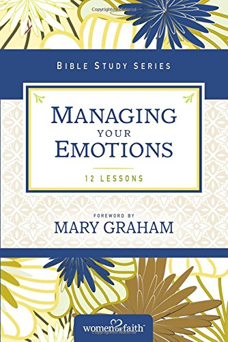 Managing Your Emotions (Women of Faith Study Guide Series)