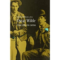 Oscar Wilde: Una vida en cartas (Clásica Biografías)