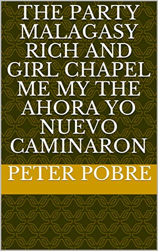 The party malagasy rich and girl chapel me my the ahora yo nuevo caminaron (Provencal Edition) -