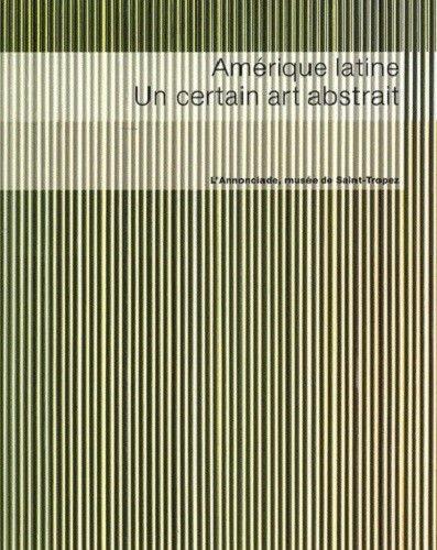 Amérique latine : Une certain art abstrait ; L'Annonciade, musée de Saint-Tropez 22 mars - 23 juin 2008