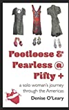 Footloose & Fearless @ Fifty +: a solo woman's journey through the Americas
