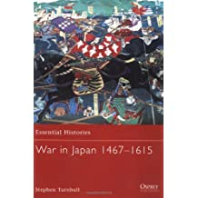 War in Japan 1467-1615 (Essential Histories, Band 46)