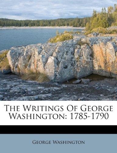 The Writings Of George Washington: 1785-1790