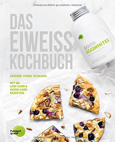 Image of Das Eiweiss Kochbuch: 66 Low Carb & Good Carb Rezepte - Muskelaufbau, Fettreduktion & Diät