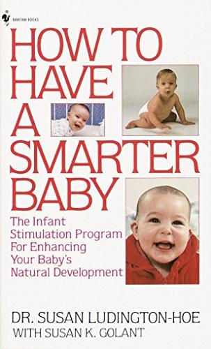 How to Have a Smarter Baby: The Infant Stimulation Program for Enhancing Your Baby's Natural Development por Susan Ludington-Hoe