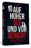 Auf hoher See und vor Gericht: Ein Rechtsanwalt führt durch den deutschen Justizdschungel