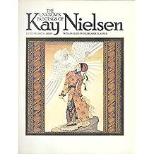 The Unknown Paintings of Kay Nielsen by Kay Nielsen (30-May-1905) Paperback