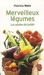 Merveilleux légumes : La cuisine du jardin