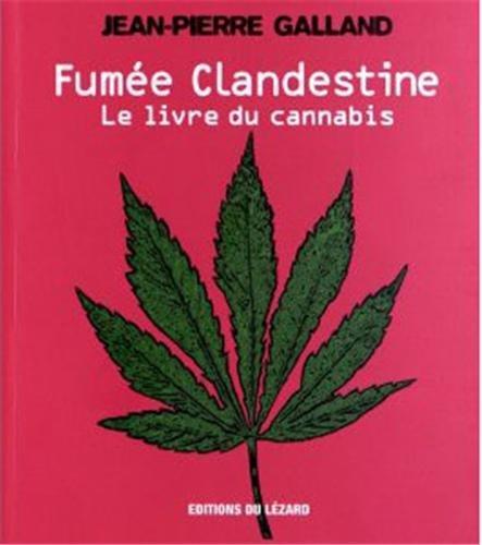Fumée clandestine. Il était une fois le cannabis. par Jean-Pierre Galland
