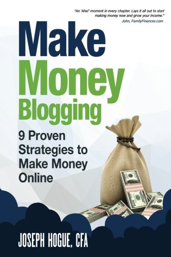 Make Money Blogging: Proven Strategies to Make Money Online while You Work from Home por Joseph Hogue