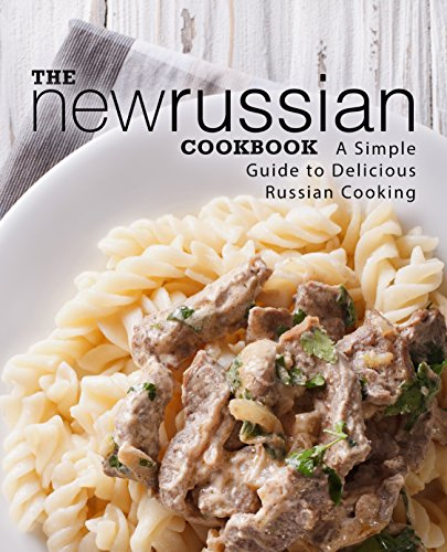 The New Russian Cookbook: A Simple Guide to Delicious Russian Cooking (2nd Edition) (English Edition)