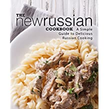 The New Russian Cookbook: A Simple Guide to Delicious Russian Cooking (English Edition)