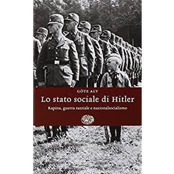 Lo Stato Sociale Di Hitler. Rapina, Guerra Razziale E Nazionalsocialismo
