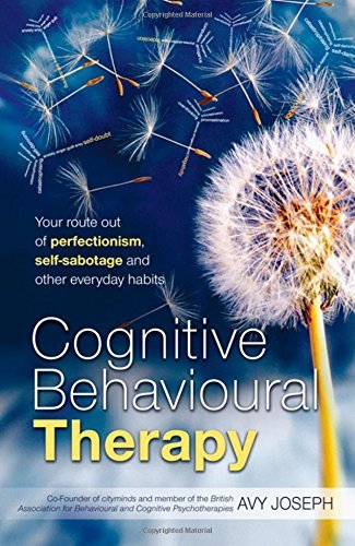 Cognitive Behavioural Therapy: Your route out of perfectionism, self-sabotage and other everyday habits by Avy Joseph (2009-06-08)