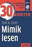 30 Minuten Mimik lesen - Dirk W. Eilert