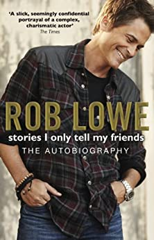Stories I Only Tell My Friends by [Lowe, Rob]