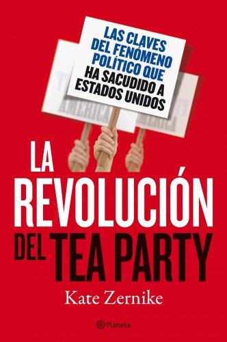 La revolución del Tea Party: Las claves del fenómeno político que ha sacudido a Estados Unidos