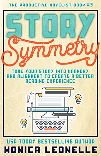 Story Symmetry for Novelists: Tune Your Story Into Harmony and Alignment to Create a Better Reading Experience (The Productive Novelist #3) (English Edition)