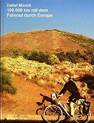 100.000 km mit dem Fahrrad durch Europa: Foto- und Reisebericht abenteuerlicher Radtouren in 6 Jahren von Dortmund aus durch Europa: Algarve, ... Rhone, Schwarzes Meer, Sierra Nevada, Vesuv.
