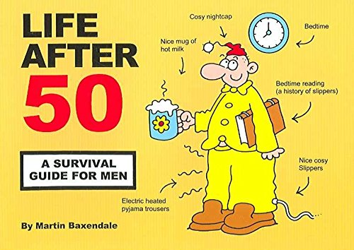 [(Life After 50 : A Survival Guide for Men)] [By (author) Martin Baxendale] published on (May, 2006)