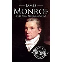 James Monroe: A Life From Beginning to End (English Edition)