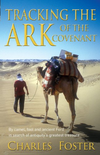 Tracking the Art of the Covenant: By camel, foot and ancient Ford in search of antiquity's greatest treasu: By Camel, Foot and Ancient Ford in Search of Antiquity's Greatest Treasure