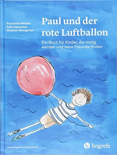 Paul und der rote Luftballon: Ein Buch für Kinder, die mutig werden und neue Freunde finden (Psychologische Kinderbücher)