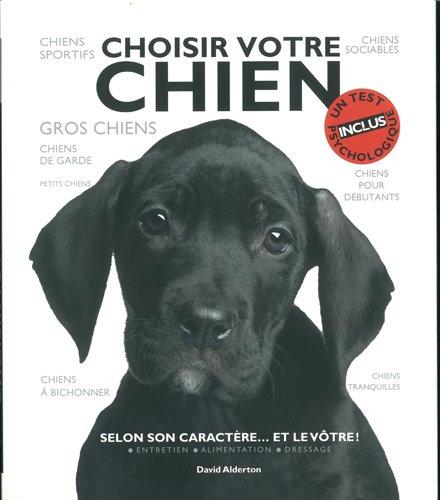 Choisir votre chien - Selon son caractère... et le vôtre ! par  David Alderton