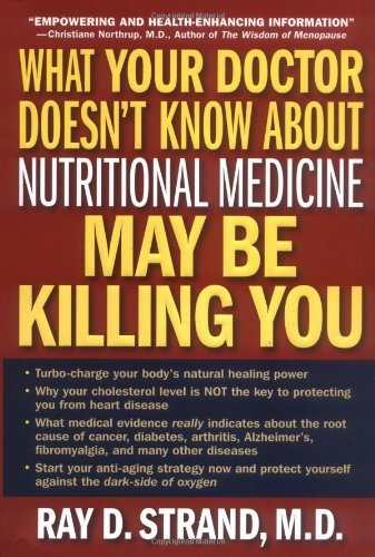 What Your Doctor Doesn't Know about Nutritional Medicine May be Killing You by Ray Strand (2003-01-30)