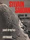 Sylvain saudan skieur de l impossible. - Arthaud
