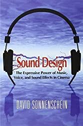 Sound Design: The Expressive Power of Music, Voice and Sound Effects in Cinema by David Sonnenschein (2001-11-24)