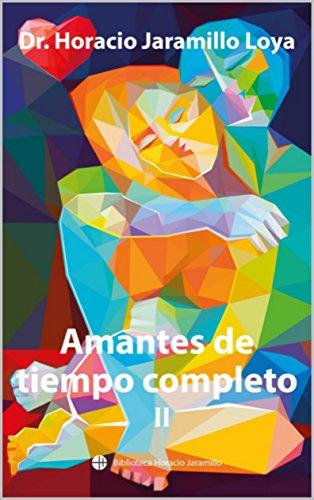 Amantes de Tiempo Completo (II) (Biblioteca HJ nº 4) por Dr. Horacio Jaramillo Loya
