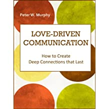 Love-Driven Communication - How to Create Deep Connections that Last (English Edition)