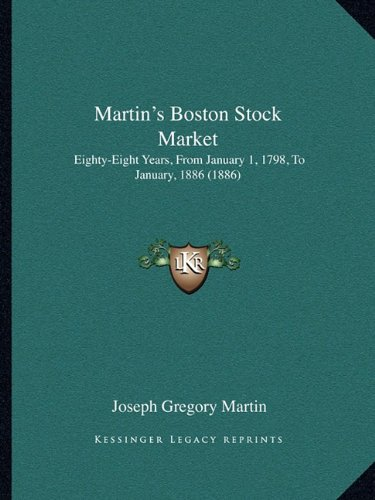 martins-boston-stock-market-eighty-eight-years-from-january-1-1798-to-january-1886-1886