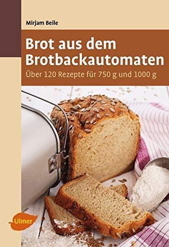 Brot aus dem Brotbackautomaten: Über 120 Rezepte für...