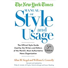The New York Times Manual of Style and Usage, 5th Edition: The Official Style Guide Used by the Writers and Editors of the World's Most Authoritative News Organization (English Edition)