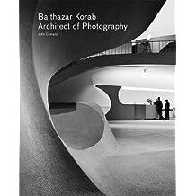 Balthazar Korab: Architect of Photography
