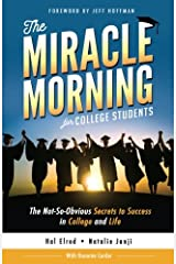 The Miracle Morning for College Students: The Not-So-Obvious Secrets to Success in College and Life Taschenbuch