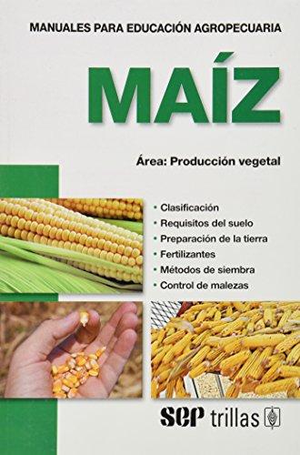 Descargar Libro Maiz/ Corn: Area, Producccion Vegetal 10 (Manuales Para Educacion Agropecuaria) de F. a. o.