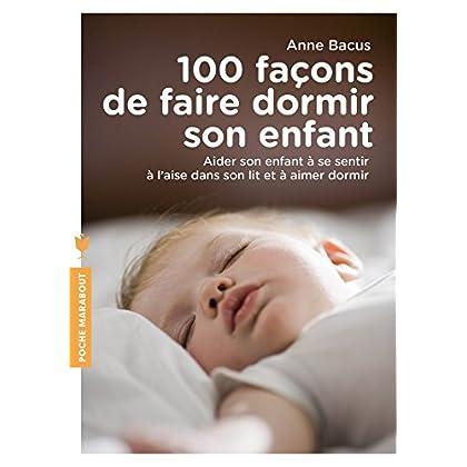 100 façons de faire dormir son enfant: Aider son enfant à se sentir à l aise dans son lit et à aimer dormir